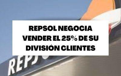 Repsol negocia vender el 25% de su división Clientes por 2.500 millones de euros